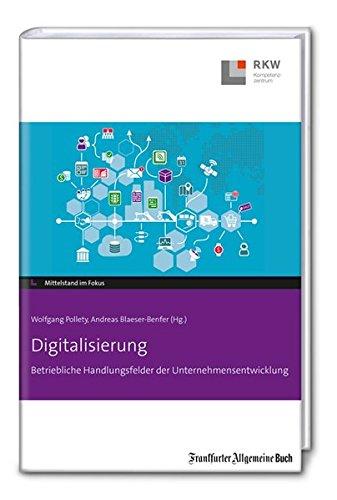 Digitalisierung: Betriebliche Handlungsfelder der Unternehmensentwicklung (Mittelstand im Fokus)