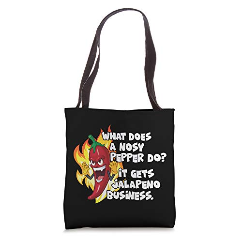 What does a nosy pepper do? It gets jalapeno business. Tote Bag