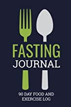 Fasting Journal 90 Day Food and Exercise Log: Fasting Log Book to Record Fast Start and End Times, Food Journal and Exercise Journal For Any Fast Diet or Fasting Program