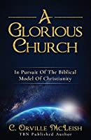 A Glorious Church: In Pursuit Of The Biblical Model Of Christianity