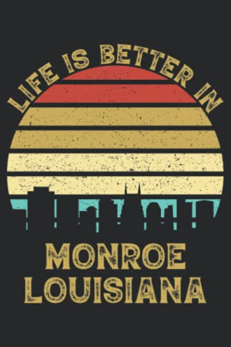Life Is Better In Monroe Louisiana: 6x9 Lined Notebook, Journal, or Diary Gift - 120 Pages