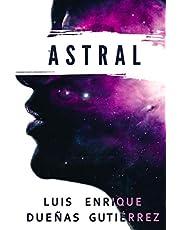 ASTRAL: Relatos cortos emocionantes, intensos, con finales inesperados para leer en cualquier lugar y en cualquier momento y disfrutar de una grata experiencia literaria