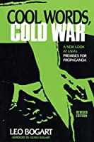 Cool Words, Cold War: A New Look at U.S.I.A.'s Premises for Propaganda (American University Press Journalism History)