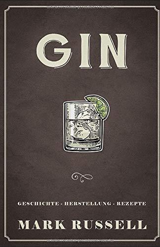 Gin: Geschichte - Herstellung - Rezepte (Gin Buch, Band 1)
