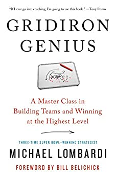 Gridiron Genius  A Master Class in Building Teams and Winning at the Highest Level