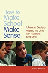 How to Make School Make Sense: A Parents' Guide to Helping the Child with Asperger Syndrome Kindle Edition