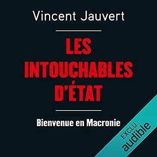Les intouchables d'état     Bienvenue en Macronie              De :                                                                                                                                 Vincent Jauvert                               Lu par :                                                                                                                                 François Montagut                      Durée : 5 h et 46 min     8 notations     Global 4,5