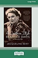 A Certain Style: Beatrice Davis, a literary life (16pt Large Print Edition)