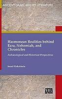 Hasmonean Realities Behind Ezra, Nehemiah, and Chronicles (Ancient Israel and Its Literature)