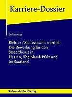Richter / Staatsanwalt werden - Die Bewerbung fuer den Staatsdienst in Hessen, Rheinland-Pfalz und im Saarland