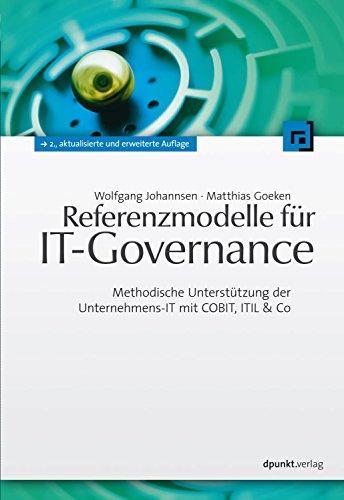 Referenzmodelle für IT-Governance: Methodische Unterstützung der Unternehmens-IT mit COBIT, ITIL & Co