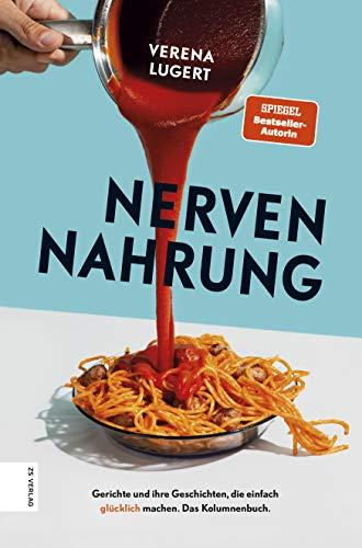 Nervennahrung: Gerichte und Geschichten, die einfach glücklich machen