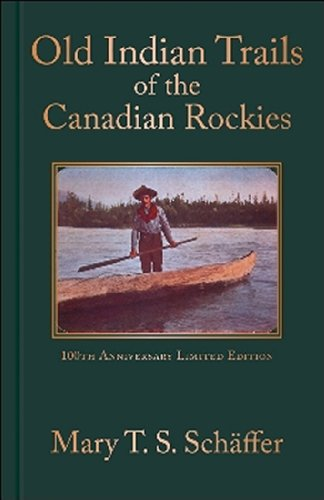 Old Indian Trails of the Canadian Rockies: 100th Anniversary Edition