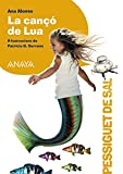 La cançó de Lua (Edición en valenciano) (LITERATURA INFANTIL (6-11 años) - Pizca de Sal (C. Valenciana))