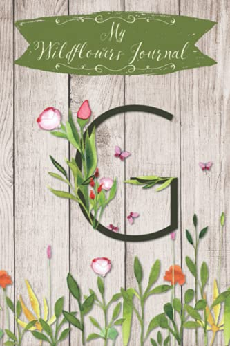 My Wildflowers Journal G: Monogram Initial G Blank Lined Dot Grid Nature Journal | Rustic Design | Decorated Interior