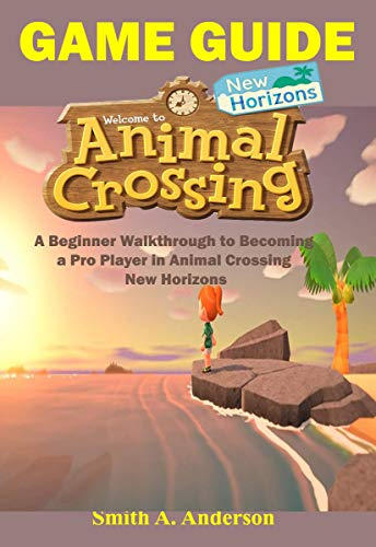 Animal Crossing New Horizons Game Guide: A Beginner Walkthrough to Becoming a Pro Player in Animal Crossing New Horizons (English Edition)