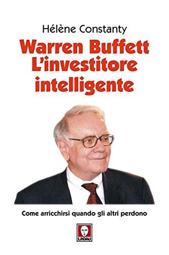Warren Buffett. L'investitore intelligente. Come arricchirsi quando gli altri perdono. Nuova ediz.