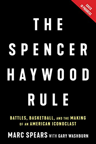 The Spencer Haywood Rule: Battles, Basketball, and the Making of an American Iconoclast (English Edition)
