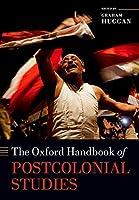 The Oxford Handbook of Postcolonial Studies (Oxford Handbooks)
