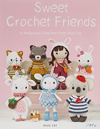 Sweet Crochet Friends: 16 Amigurumi Creations from Khuc Cay (Amigurumi Creations from Khuc Cay's Little Hands)