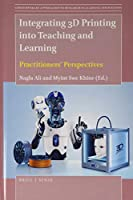 Integrating 3D Printing into Teaching and Learning Practitioners Perspectives Front Cover