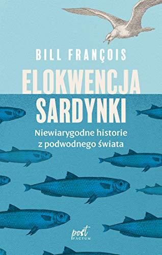 ELOKWENCJA SARDYNKI: Niewiarygodne historie z podwodnego świata