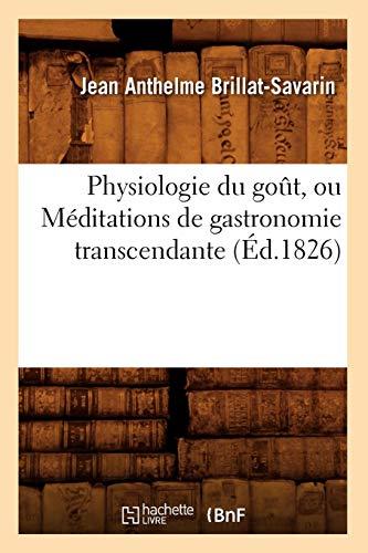 Brillat-Savarin, J: Physiologie Du Gout, Ou Meditations de G (Sciences Sociales)