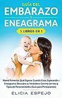 Guía del embarazo y eneagrama 3 libros en 1: Mamá primeriza: Qué esperar cuando estas esperando + Eneagrama: Descubre tu verdadero camino con los 9 tipos de personalidades (guía para principiantes)