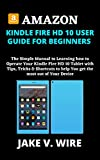AMAZON KINDLE FIRE HD 10 USER GUIDE FOR BEGINNERS: The Simple Manual to Learning how to Operate Your Kindle Fire HD 10 Tablet with Tips, Tricks & Shortcuts to help You get the most out of Your Device