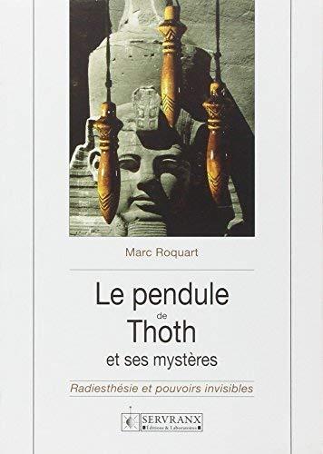 Le pendule de Thoth et ses myste?res: Radiesthe?sie et pouvo