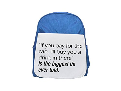 If you pay for the cab, I'll buy you a drink in there is the biggest lie ever told. printed kid's blue backpack, Cute backpacks, cute small backpacks, cute black backpack, cool black backpack, fashi