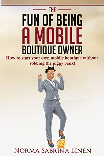 The Fun of Being a Mobile Boutique Owner: How to start your mobile boutique without robbing your piggy bank