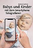 Babys und Kinder mit dem Smartphone fotografieren: So halten Sie die schönsten Momente fest