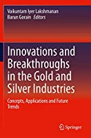 Innovations and Breakthroughs in the Gold and Silver Industries: Concepts, Applications and Future Trends