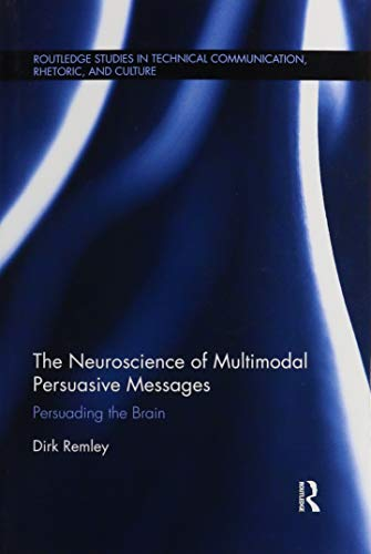 Compare Textbook Prices for The Neuroscience of Multimodal Persuasive Messages: Persuading the Brain Routledge Studies in Technical Communication, Rhetoric, and 1 Edition ISBN 9780367888343 by Remley, Dirk
