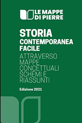 Storia contemporanea facile: attraverso mappe concettuali, schemi e riassunti (Edizione 2021)