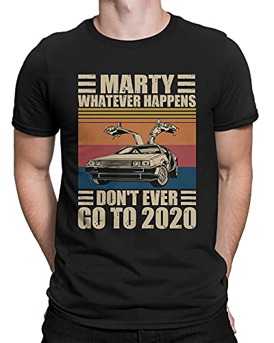 Marty Whatever Happens Don't Ever Go to 2020 Men's Funny T-shirt