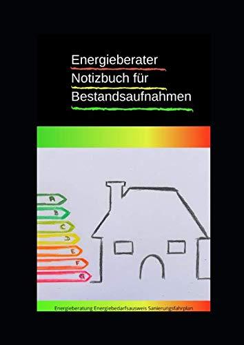 Energieberaternotizbuch Notizbuch für Energieberater für Bestandsaufnahmen: Energieberatung Energiebedarfsausweis Sanierungsfahrplan