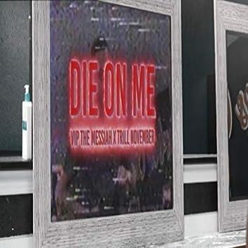 Die on Me (feat. Vip the Messiah)