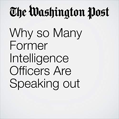 Why so Many Former Intelligence Officers Are Speaking out copertina