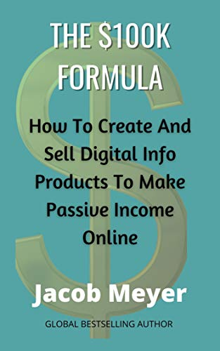 The $100k Formula: How To Create and Sell Digital info Products To Make Online Passive Income (English Edition)