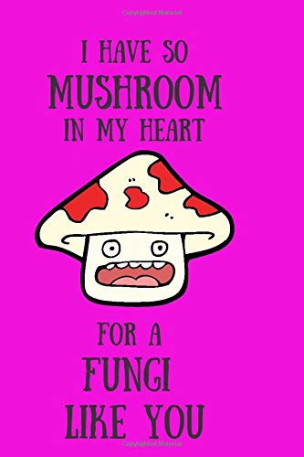 I HAVE SO MUSHROOM IN MY HEART FOR A FUNGI LIKE YOU: DOT MATRIX JOURNAL/ Notebook. Original appreciation/love gift for married couples to write in. ... wedding anniversary or boyfriend/girlfriend.