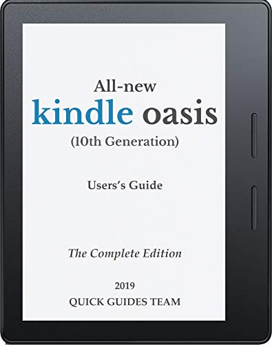 ALL-NEW KINDLE OASIS (10TH GENERATION) USER'S GUIDE: THE COMPLETE EDITION: The Ultimate Manual To Set Up, Manage Your E-Reader, Advanced Tips And Tricks (English Edition)