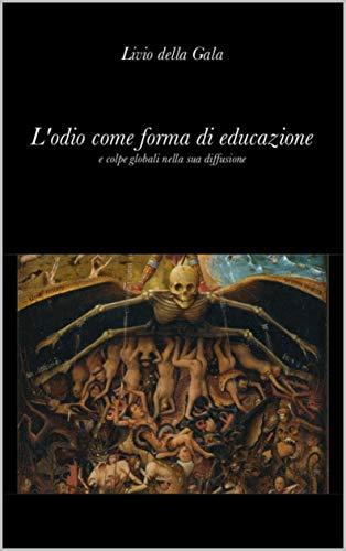 L'odio come forma di educazione (Italian Edition)