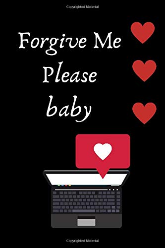 Forgive Me Please  Baby: Notebook Jounal  gift  for man woman boy girl 6x9'' 100 Page