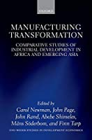 Manufacturing Transformation: Comparative Studies of Industrial Development in Africa and Emerging Asia (UNC-WIDER Studies in Development Economics)