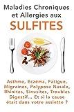 Maladies Chroniques et Allergies aux Sulfites: Asthme, Eczéma,...