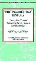Writing/Righting History: Twenty-Five Years of Recovering the US Hispanic Literary Heritage