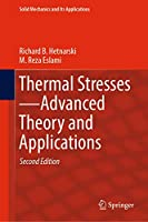 Thermal Stresses―Advanced Theory and Applications (Solid Mechanics and Its Applications, 158)