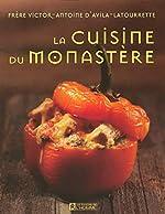CUISINE DU MONASTERE de VICTOR-ANTOINE D' AVILA-LATOURRETTE